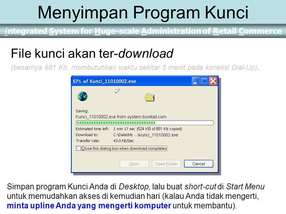 i ntegrated System for Huge-scale Administration of Retail Commerce Menyimpan Program Kunci File kunci akan ter-download (besarnya 881 Kb, membutuhkan waktu sekitar 5 menit pada koneksi Dial-Up).