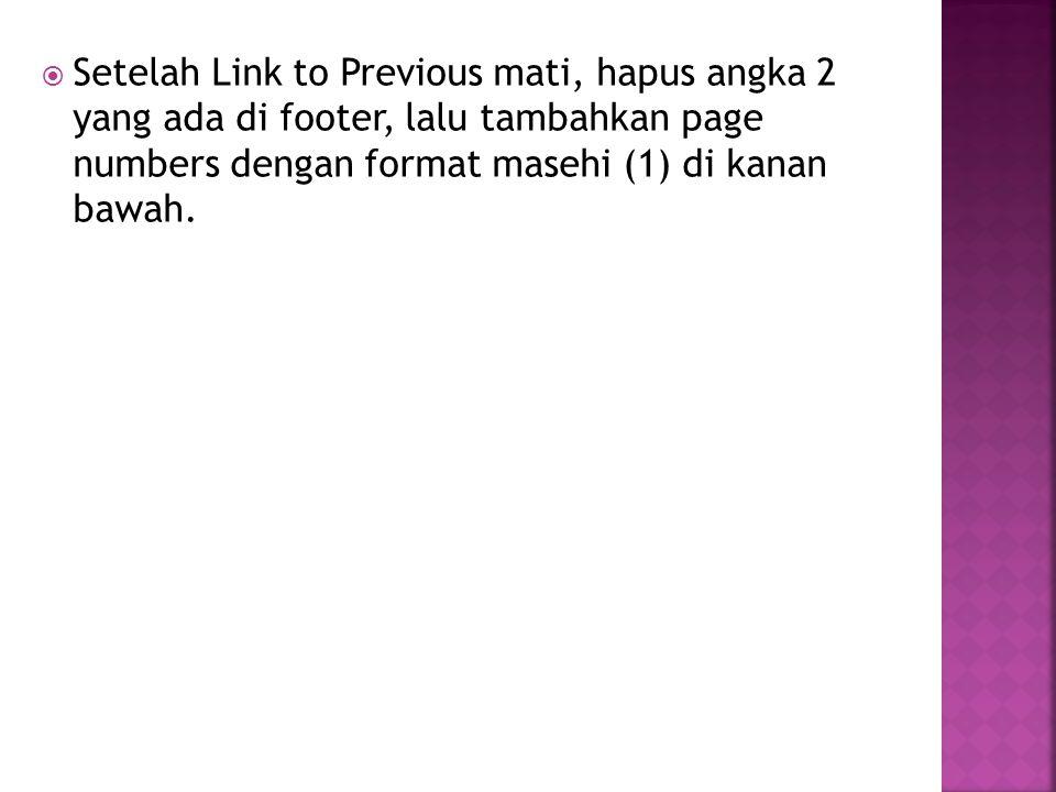  Setelah Link to Previous mati, hapus angka 2 yang ada di footer, lalu tambahkan page numbers dengan format masehi (1) di kanan bawah.
