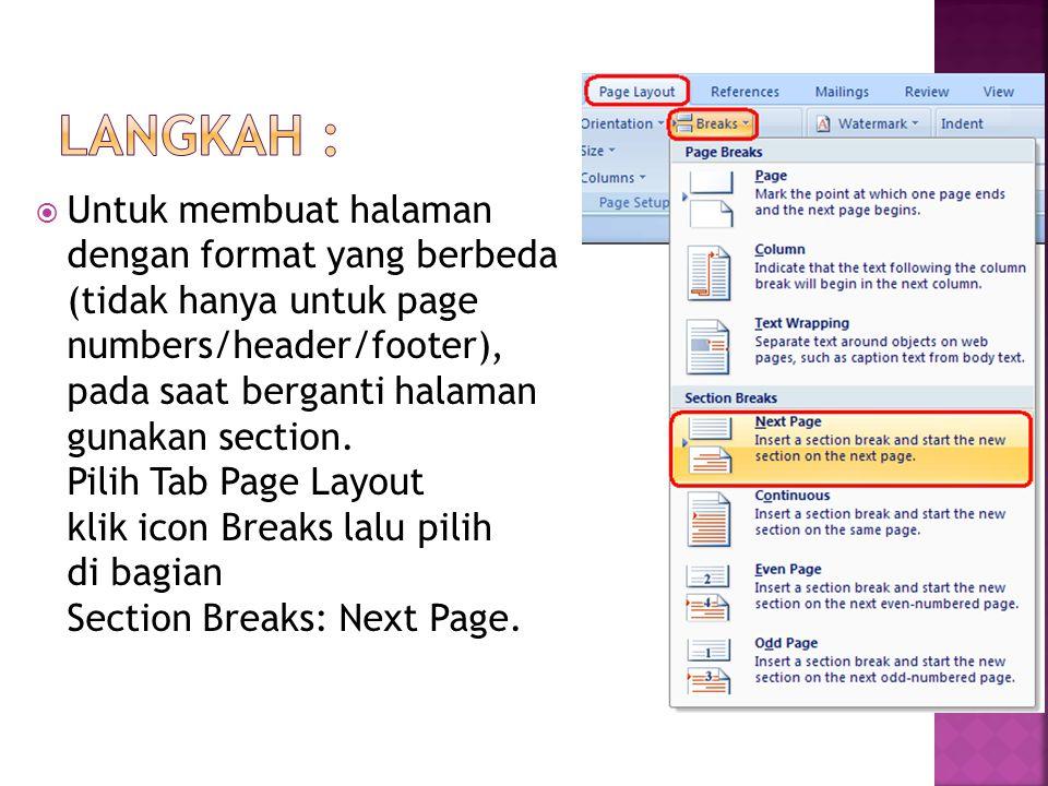  Untuk membuat halaman dengan format yang berbeda (tidak hanya untuk page numbers/header/footer), pada saat berganti halaman gunakan section.