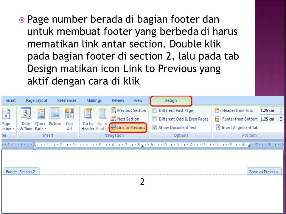  Page number berada di bagian footer dan untuk membuat footer yang berbeda di harus mematikan link antar section.