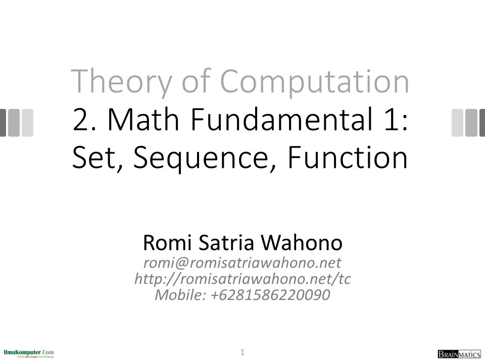 Theory of Computation 2. Math Fundamental 1: Set, Sequence, Function Romi Satria Wahono romi@romisatriawahono.net http://romisatriawahono.net/tc Mobil