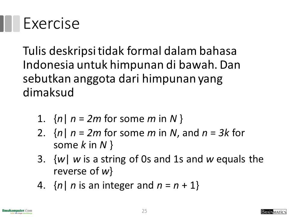 Exercise 25 Tulis deskripsi tidak formal dalam bahasa Indonesia untuk himpunan di bawah. Dan sebutkan anggota dari himpunan yang dimaksud 1.{n| n = 2m