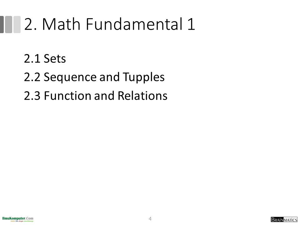 2. Math Fundamental 1 2.1 Sets 2.2 Sequence and Tupples 2.3 Function and Relations 4
