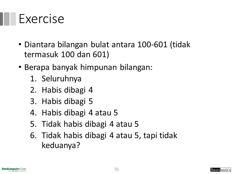 Exercise Diantara bilangan bulat antara 100-601 (tidak termasuk 100 dan 601) Berapa banyak himpunan bilangan: 1.Seluruhnya 2.Habis dibagi 4 3.Habis di