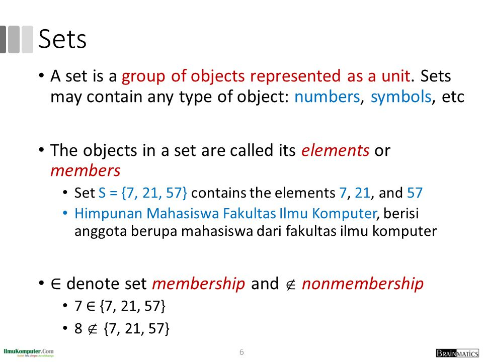 Sets A set is a group of objects represented as a unit. Sets may contain any type of object: numbers, symbols, etc The objects in a set are called its