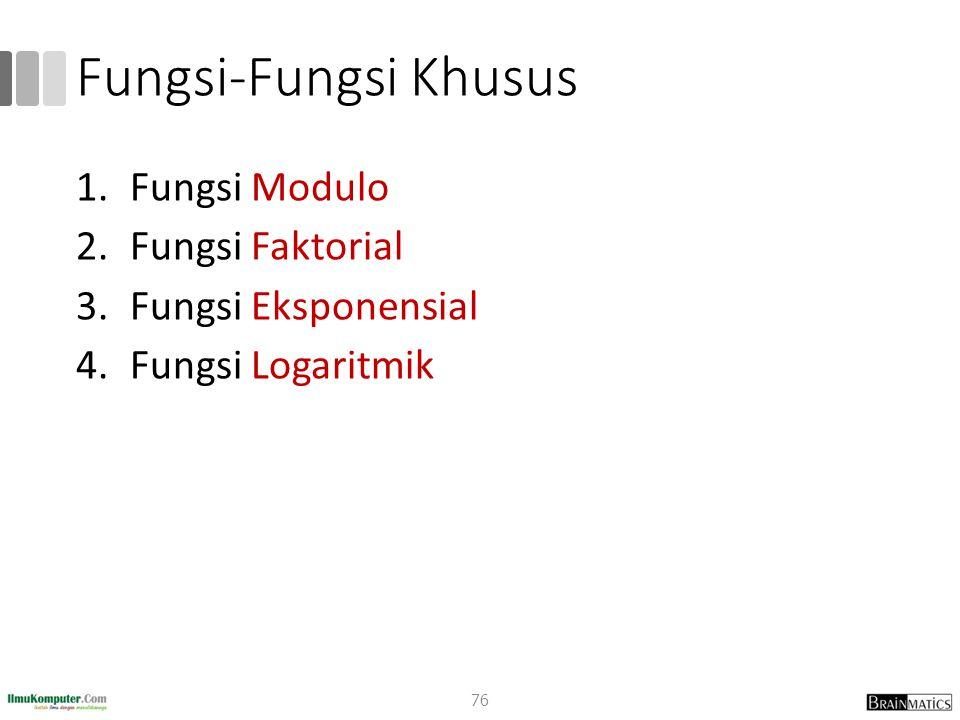 Fungsi-Fungsi Khusus 1.Fungsi Modulo 2.Fungsi Faktorial 3.Fungsi Eksponensial 4.Fungsi Logaritmik 76