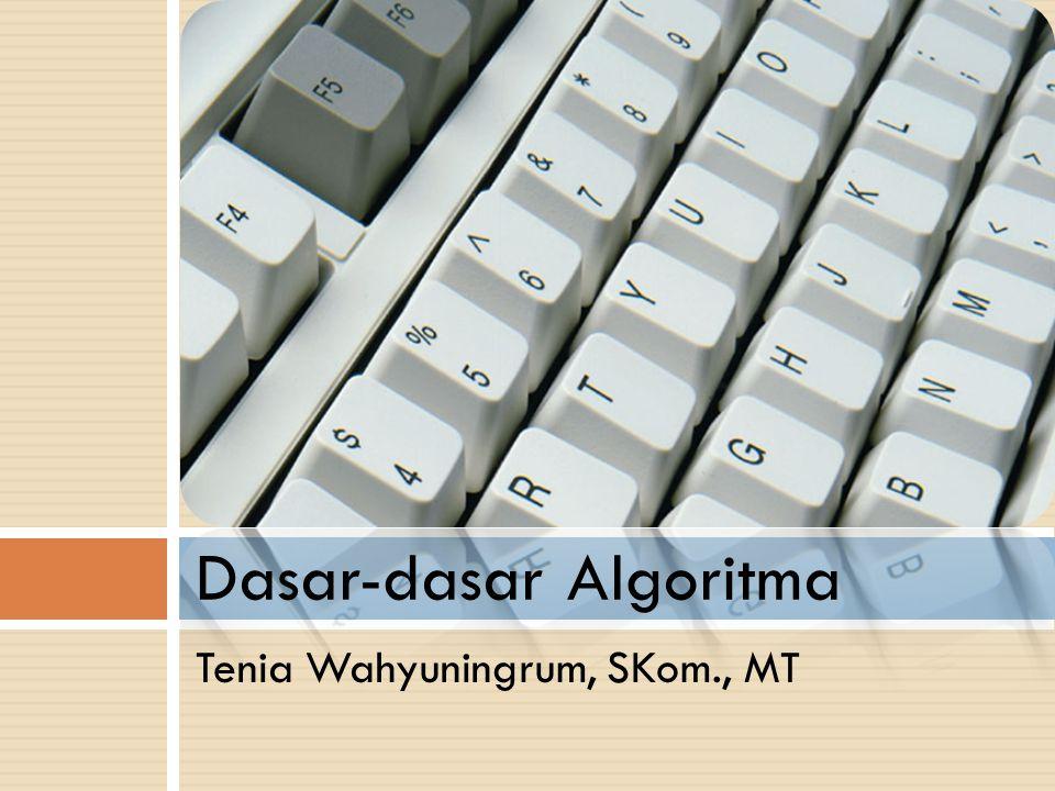 Tenia Wahyuningrum, SKom., MT Dasar-dasar Algoritma