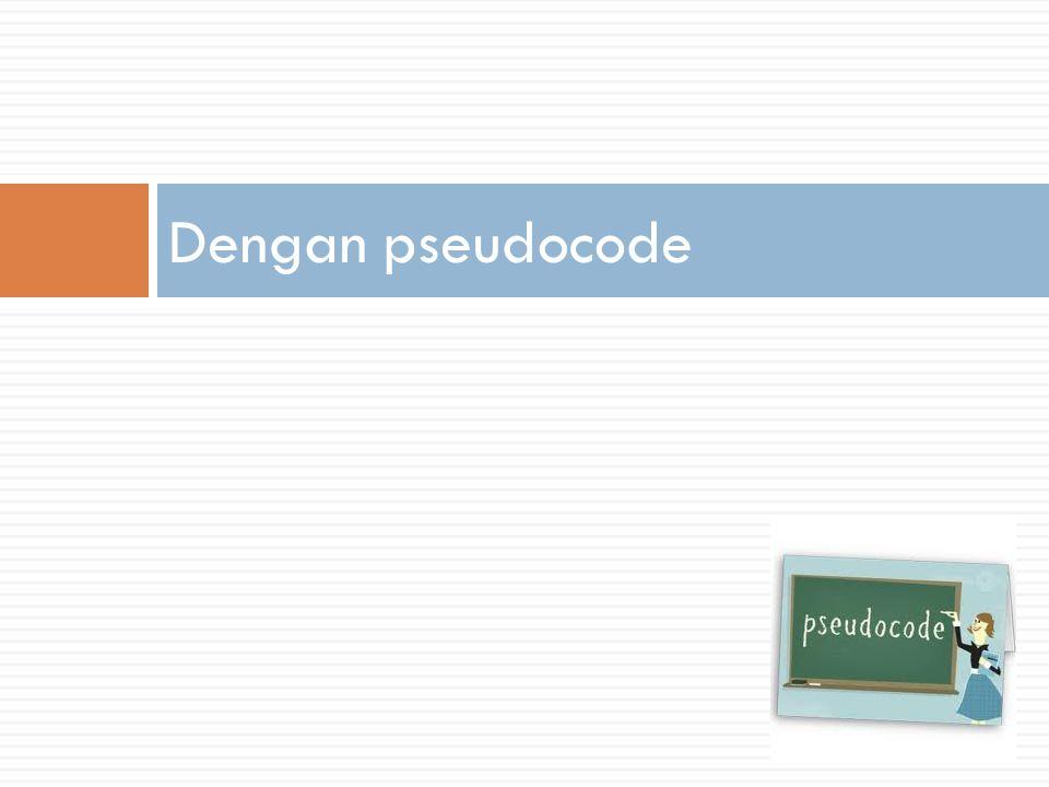 Dengan pseudocode