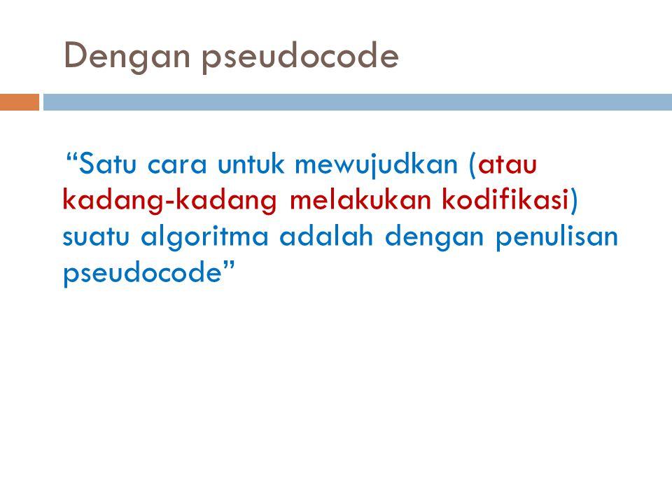 Satu cara untuk mewujudkan (atau kadang-kadang melakukan kodifikasi) suatu algoritma adalah dengan penulisan pseudocode