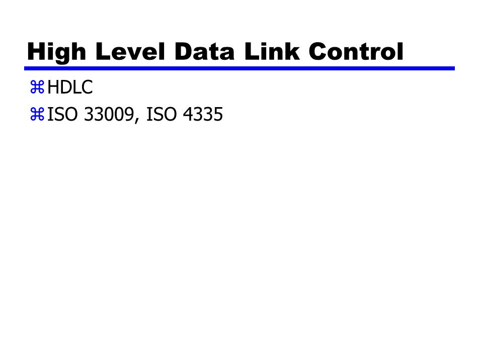High Level Data Link Control zHDLC zISO 33009, ISO 4335