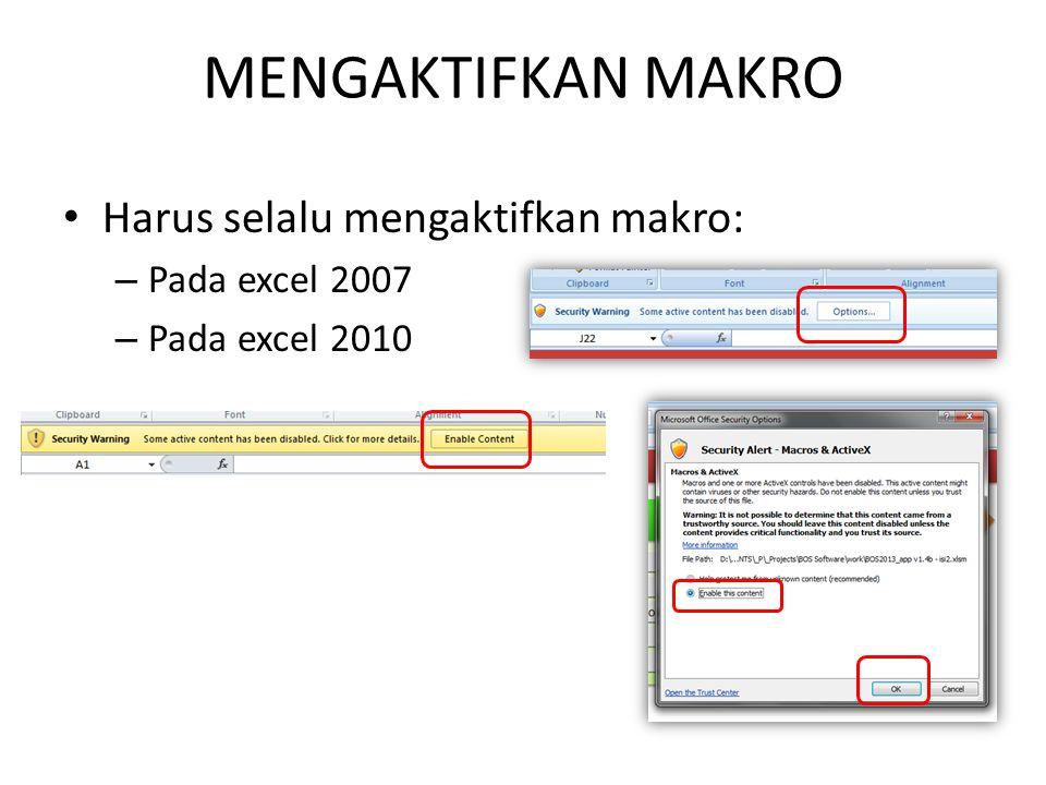 MENGAKTIFKAN MAKRO Harus selalu mengaktifkan makro: – Pada excel 2007 – Pada excel 2010