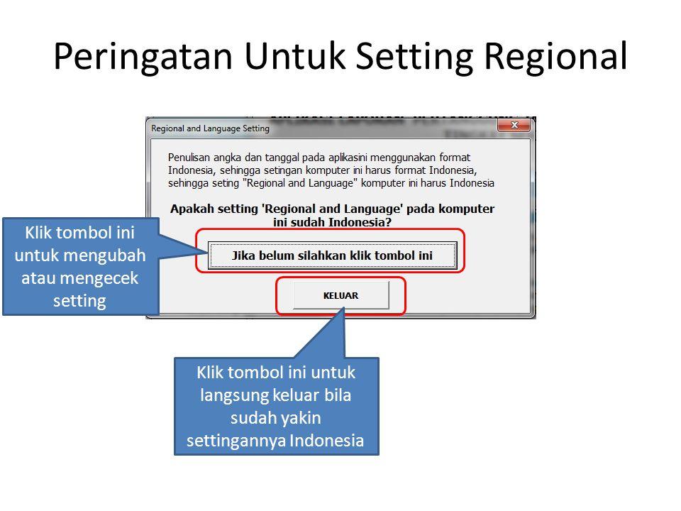 Peringatan Untuk Setting Regional Klik tombol ini untuk mengubah atau mengecek setting Klik tombol ini untuk langsung keluar bila sudah yakin settinga