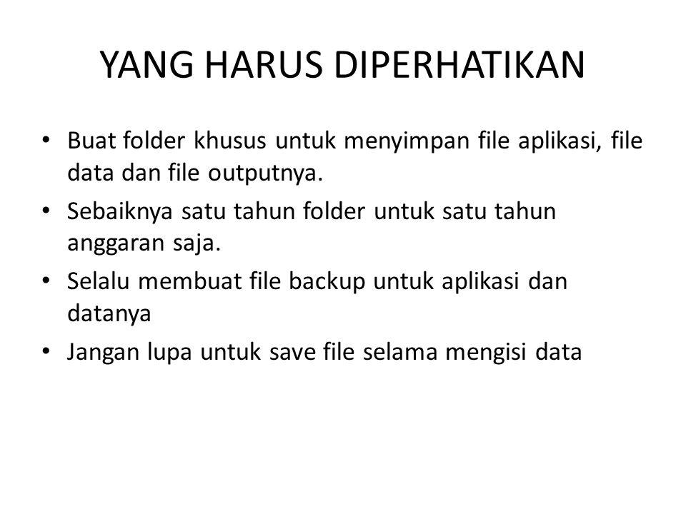 YANG HARUS DIPERHATIKAN Buat folder khusus untuk menyimpan file aplikasi, file data dan file outputnya. Sebaiknya satu tahun folder untuk satu tahun a