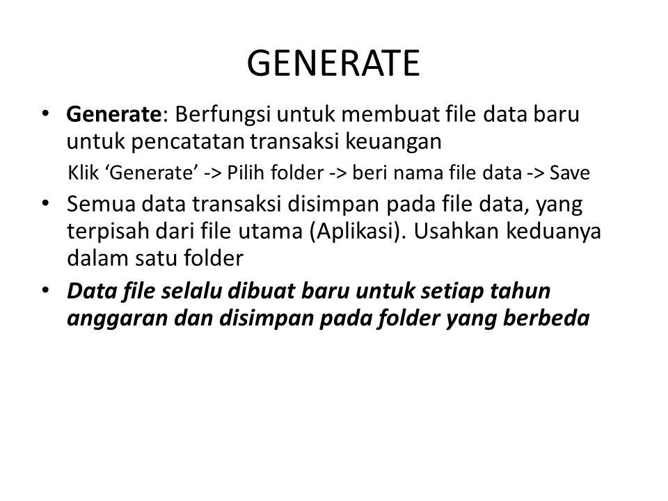GENERATE Generate: Berfungsi untuk membuat file data baru untuk pencatatan transaksi keuangan Klik 'Generate' -> Pilih folder -> beri nama file data -