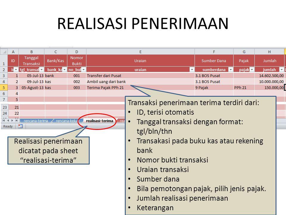 """REALISASI PENERIMAAN Realisasi penerimaan dicatat pada sheet """"realisasi-terima"""" Transaksi penerimaan terima terdiri dari: ID, terisi otomatis Tanggal"""