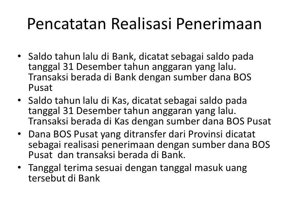 Pencatatan Realisasi Penerimaan Saldo tahun lalu di Bank, dicatat sebagai saldo pada tanggal 31 Desember tahun anggaran yang lalu. Transaksi berada di