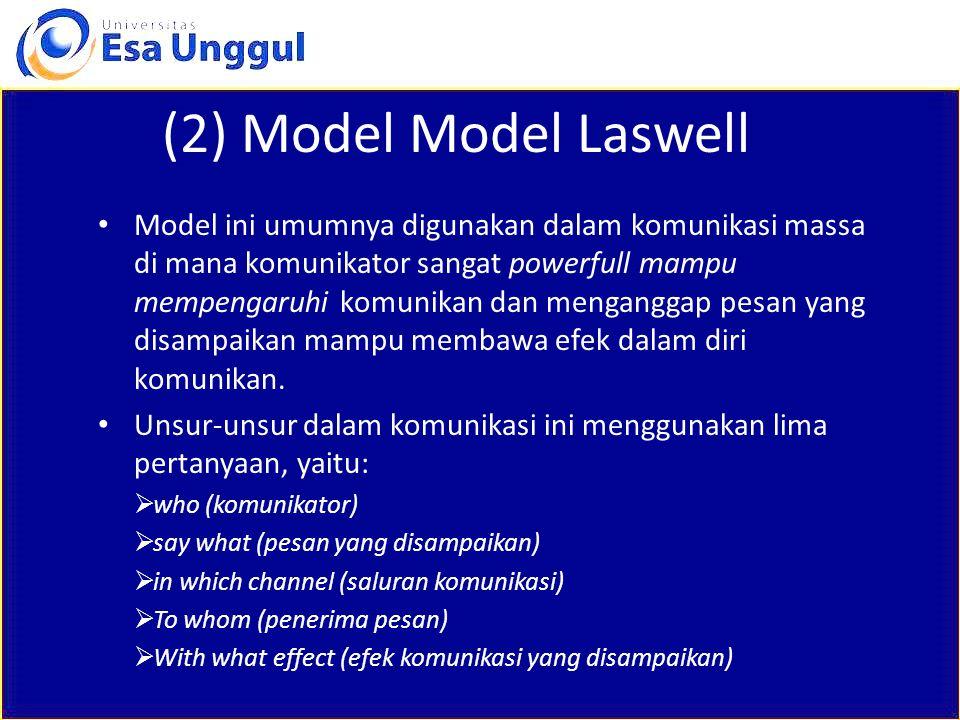 (2) Model Model Laswell Model ini umumnya digunakan dalam komunikasi massa di mana komunikator sangat powerfull mampu mempengaruhi komunikan dan menga