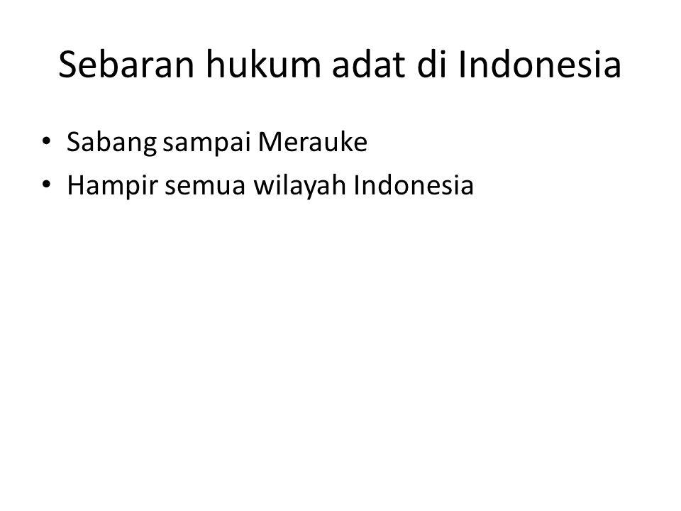 Sebaran hukum adat di Indonesia Sabang sampai Merauke Hampir semua wilayah Indonesia