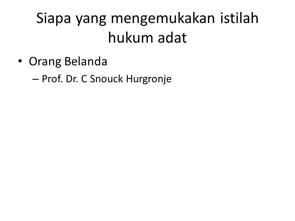 Siapa yang mengemukakan istilah hukum adat Orang Belanda – Prof. Dr. C Snouck Hurgronje