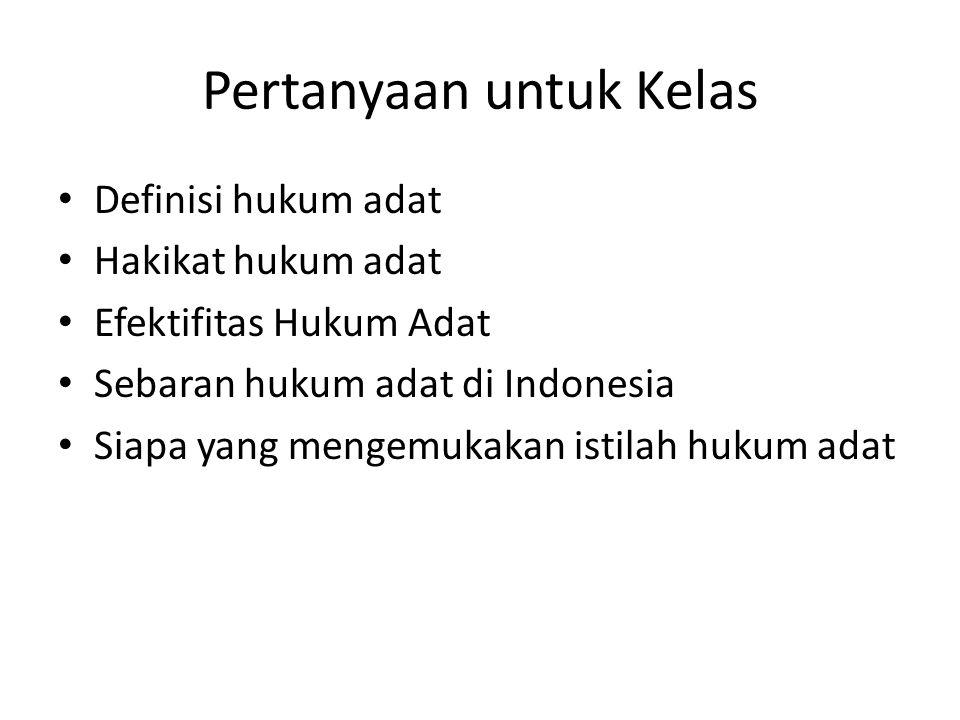 Pertanyaan untuk Kelas Definisi hukum adat Hakikat hukum adat Efektifitas Hukum Adat Sebaran hukum adat di Indonesia Siapa yang mengemukakan istilah h