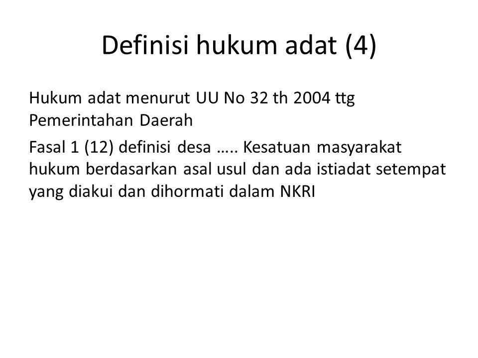 Definisi hukum adat (4) Hukum adat menurut UU No 32 th 2004 ttg Pemerintahan Daerah Fasal 1 (12) definisi desa ….. Kesatuan masyarakat hukum berdasark