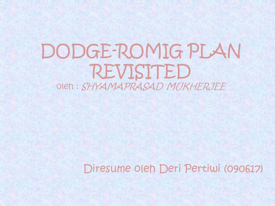 DODGE-ROMIG PLAN REVISITED oleh : SHYAMAPRASAD MUKHERJEE Diresume oleh Deri Pertiwi (090617)