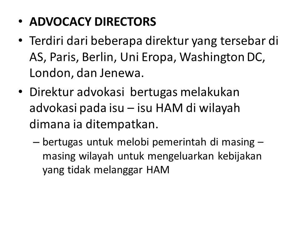 ADVOCACY DIRECTORS Terdiri dari beberapa direktur yang tersebar di AS, Paris, Berlin, Uni Eropa, Washington DC, London, dan Jenewa. Direktur advokasi