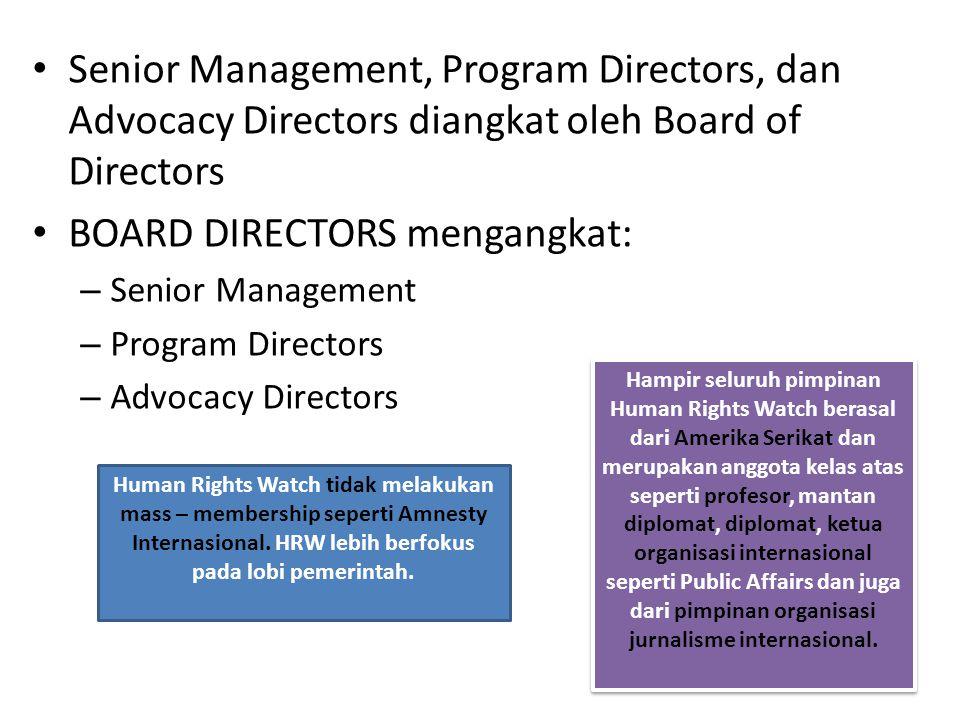 Senior Management, Program Directors, dan Advocacy Directors diangkat oleh Board of Directors BOARD DIRECTORS mengangkat: – Senior Management – Progra