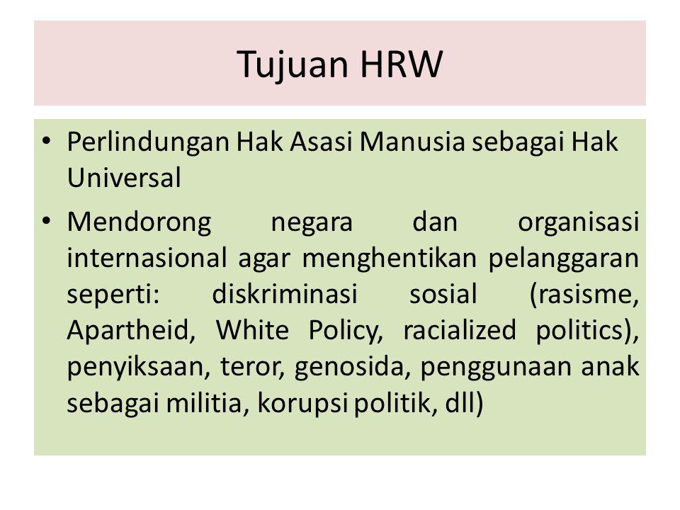 Tujuan HRW Perlindungan Hak Asasi Manusia sebagai Hak Universal Mendorong negara dan organisasi internasional agar menghentikan pelanggaran seperti: d