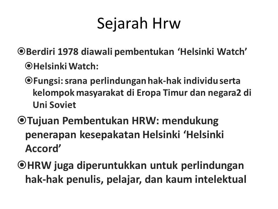 Sejarah Hrw  Berdiri 1978 diawali pembentukan 'Helsinki Watch'  Helsinki Watch:  Fungsi: srana perlindungan hak-hak individu serta kelompok masyara