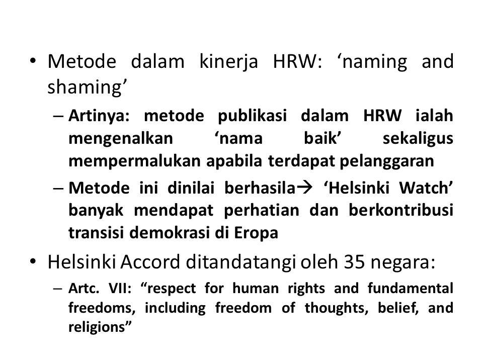 Sejarah Perjalanan Helsinki Watch-> Human Rights Watch Fokus awal: perlindungan hak asasi manusia di wilayah Eropa Timur dan Uni Soviet -> (1981) dibentuk 'Americas Watch'-> sbg simbol hak asasi manusia bersifat 'universal'-> perlindungan HAM mesti diimplementasikan di setiap negara dengan ideologi politik manapun- > signifikasi penting untuk menerapkan 'hukum humaniter internasional' Americas Watch: melaksanakan penyelidikan terhadap kejahatan perang yg dilakukan pemerintah dan menyelidiki peran pemerintah 1985: dibentuk 'Asia Watch' sbg wujud perluasan ruang lingkup perlindungan ham universal