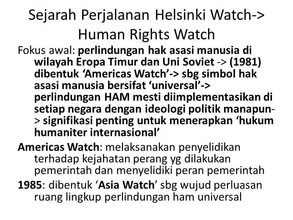 1988: Africa dan Middle East Watch 1988: The Watch Committees 1990: penegakan HAM ketika Perang Telik I 1991: investigasi HAM di Rwanda 1991-Sekarang: investigasi pelanggaran HAM di Timur Tengah dan Korea Utara Recent: – penegakan hak-hak kaum gay dan lesbian – 9/11 pelanggaran HAM dari kelompok2 terorisme – Hak2 pengungsi dan buruh – HIV/AIDS