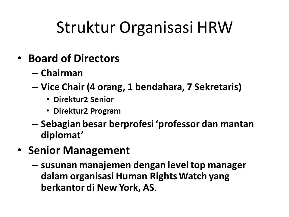 Struktur Organisasi HRW Board of Directors – Chairman – Vice Chair (4 orang, 1 bendahara, 7 Sekretaris) Direktur2 Senior Direktur2 Program – Sebagian