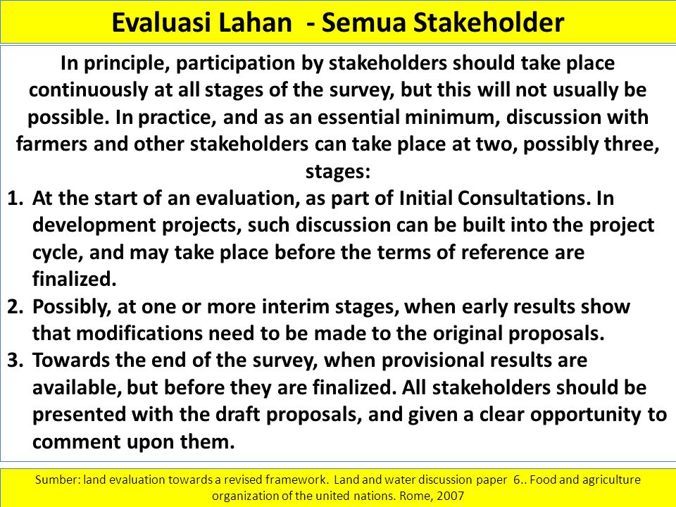 Evaluasi Lahan - Semua Stakeholder In principle, participation by stakeholders should take place continuously at all stages of the survey, but this wi