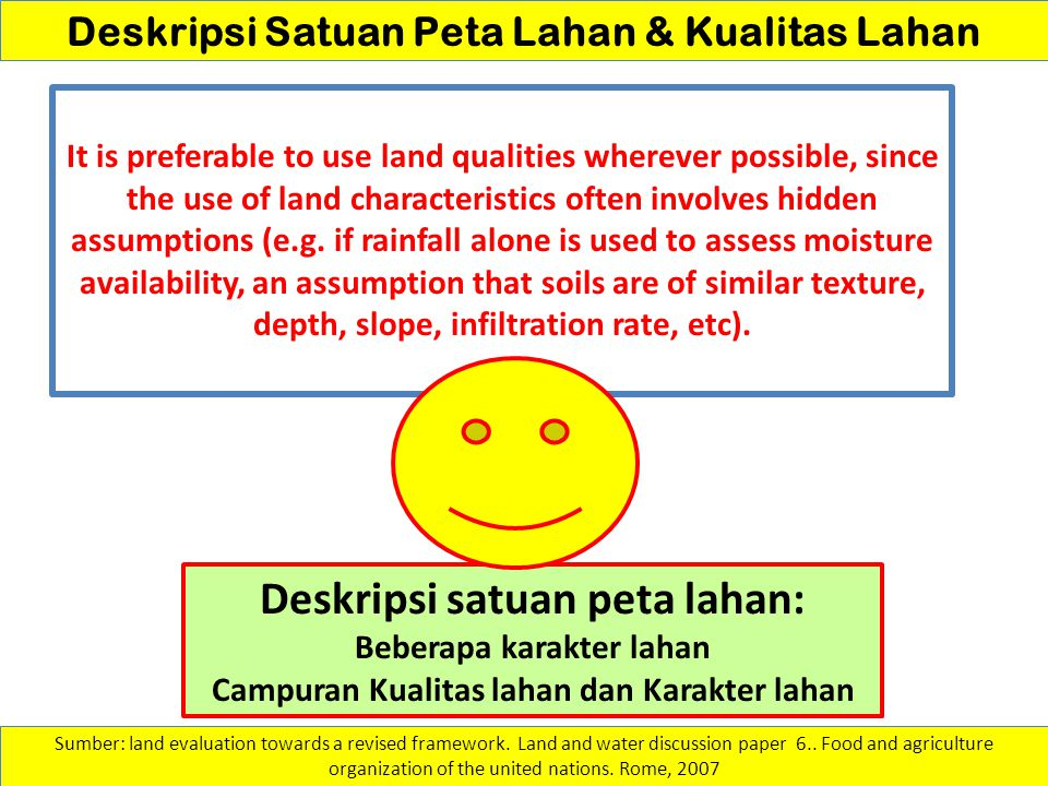 Deskripsi Satuan Peta Lahan & Kualitas Lahan It is preferable to use land qualities wherever possible, since the use of land characteristics often inv