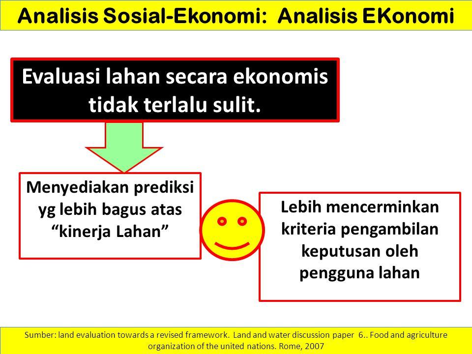 Analisis Sosial-Ekonomi: Analisis EKonomi Evaluasi lahan secara ekonomis tidak terlalu sulit. Sumber: land evaluation towards a revised framework. Lan