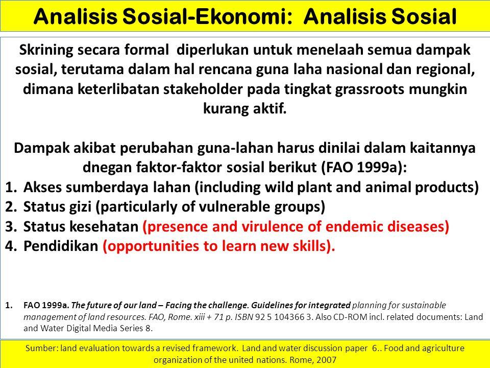 Analisis Sosial-Ekonomi: Analisis Sosial Skrining secara formal diperlukan untuk menelaah semua dampak sosial, terutama dalam hal rencana guna laha na