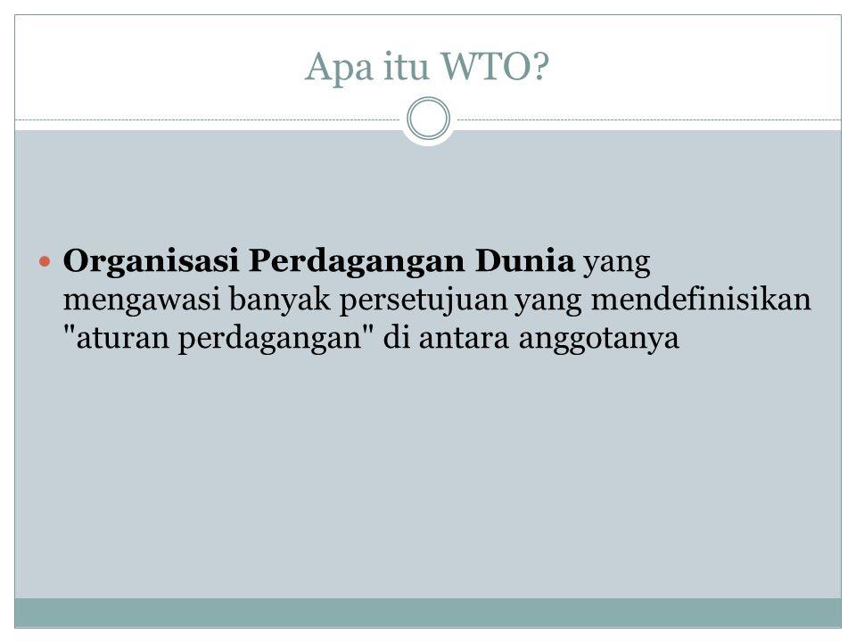 Apa itu WTO? Organisasi Perdagangan Dunia yang mengawasi banyak persetujuan yang mendefinisikan