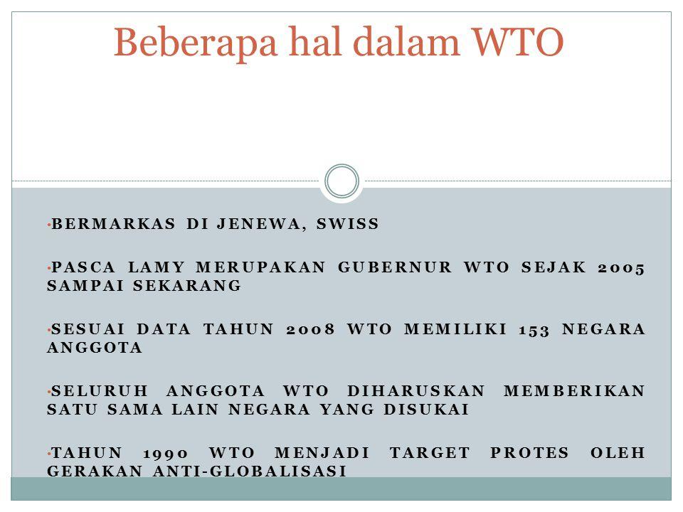 BERMARKAS DI JENEWA, SWISS PASCA LAMY MERUPAKAN GUBERNUR WTO SEJAK 2005 SAMPAI SEKARANG SESUAI DATA TAHUN 2008 WTO MEMILIKI 153 NEGARA ANGGOTA SELURUH