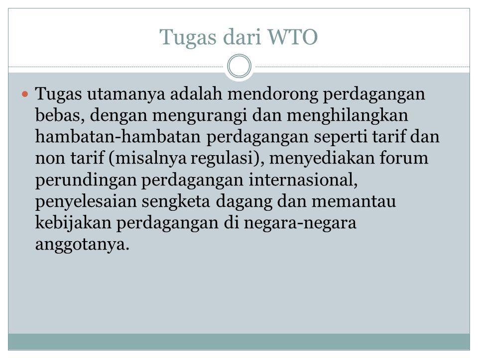 Tugas dari WTO Tugas utamanya adalah mendorong perdagangan bebas, dengan mengurangi dan menghilangkan hambatan-hambatan perdagangan seperti tarif dan