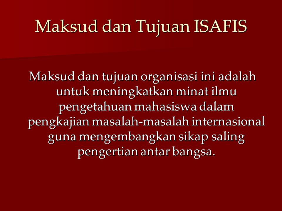 Maksud dan Tujuan ISAFIS Maksud dan tujuan organisasi ini adalah untuk meningkatkan minat ilmu pengetahuan mahasiswa dalam pengkajian masalah-masalah
