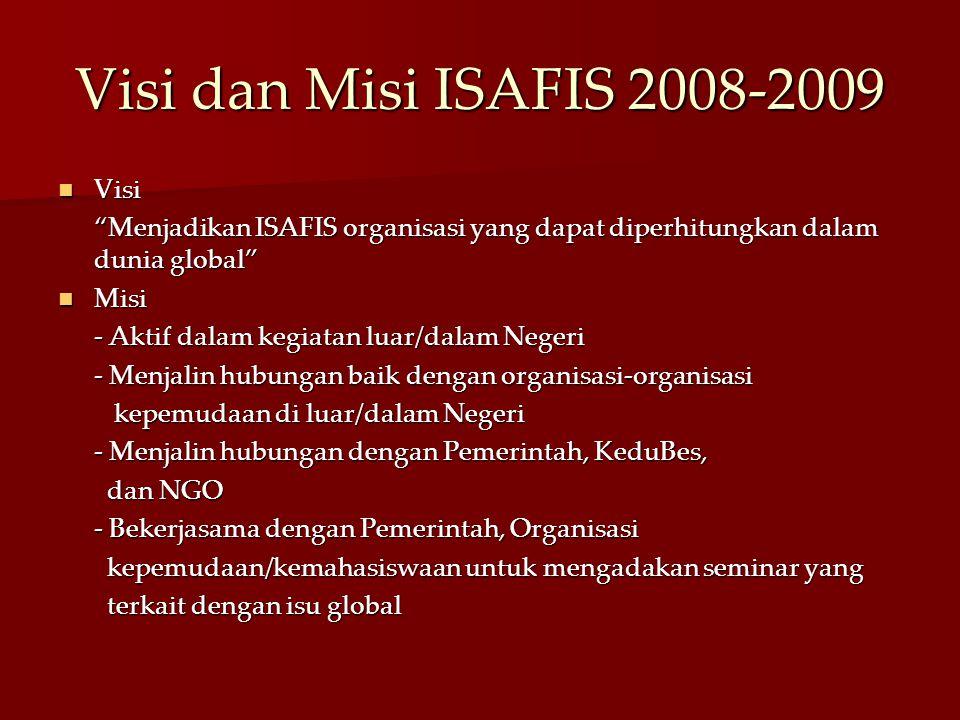 """Visi dan Misi ISAFIS 2008-2009 Visi Visi """"Menjadikan ISAFIS organisasi yang dapat diperhitungkan dalam dunia global"""" Misi Misi - Aktif dalam kegiatan"""