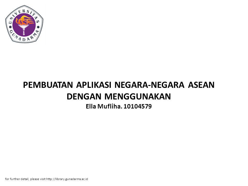 PEMBUATAN APLIKASI NEGARA-NEGARA ASEAN DENGAN MENGGUNAKAN Ella Mufliha. 10104579 for further detail, please visit http://library.gunadarma.ac.id