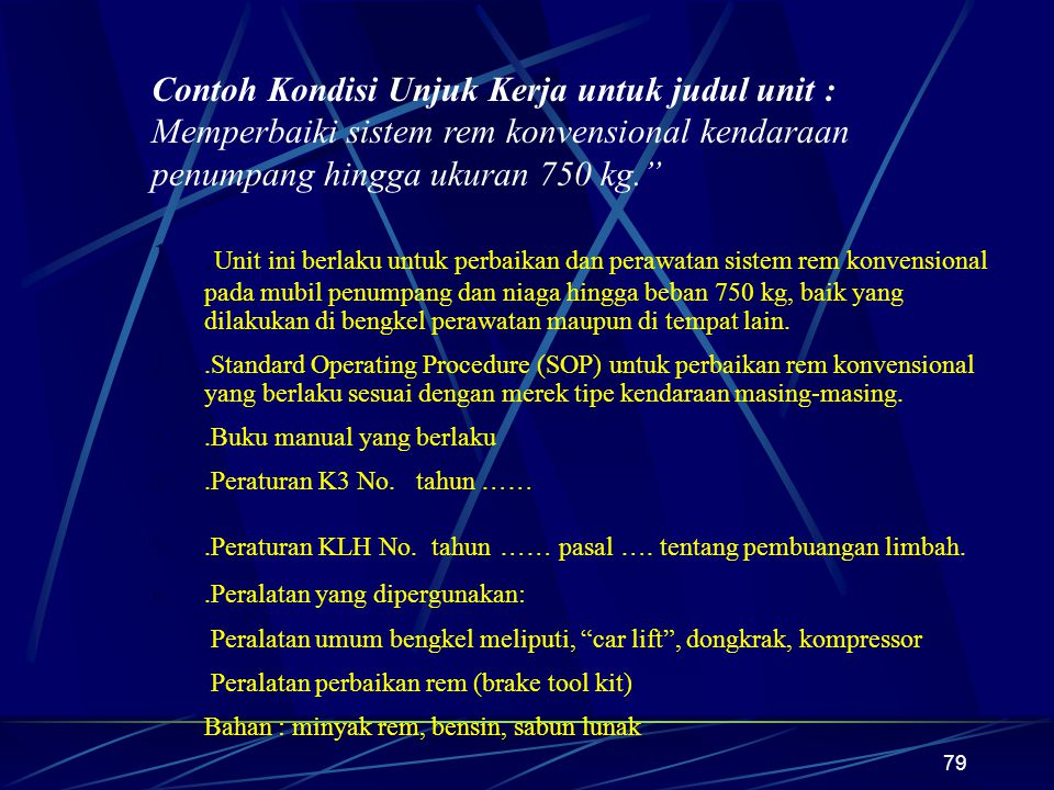 79 Contoh Kondisi Unjuk Kerja untuk judul unit : Memperbaiki sistem rem konvensional kendaraan penumpang hingga ukuran 750 kg. 1..