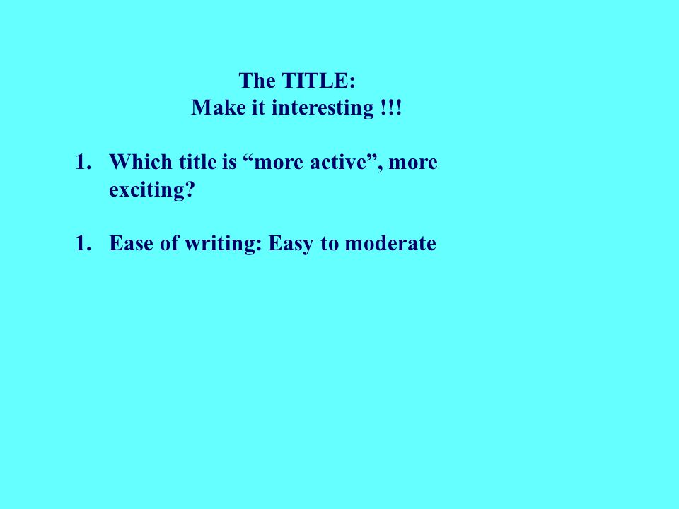 The TITLE: Make it interesting !!.1.Which title is more active , more exciting.