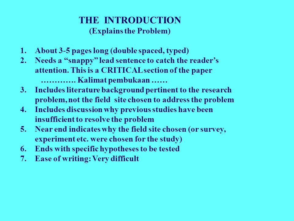 THE INTRODUCTION (Explains the Problem) 1.About 3-5 pages long (double spaced, typed) 2.Needs a snappy lead sentence to catch the reader's attention.