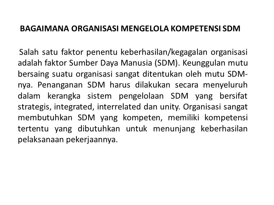 Contoh : Competency for General Business Management Business strategy Budgeting & financial control Employee involvement, empowerment & motivation Organizational culture Leadership International management practices Business ethics Computer literacy Oral and written communications Group processes and team development Quality and performance management