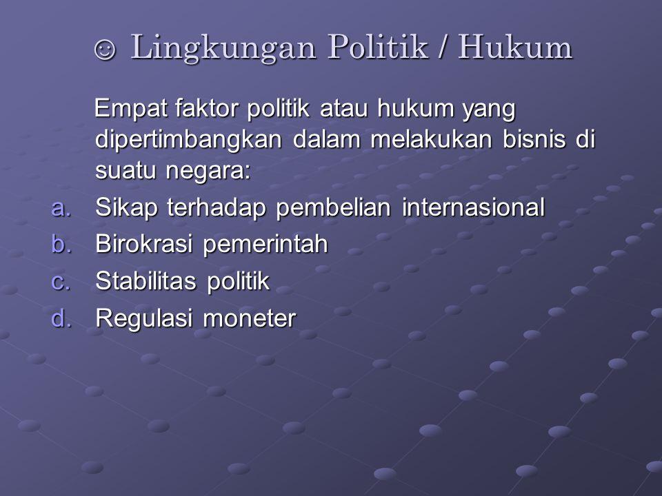 ☺ Lingkungan Politik / Hukum Empat faktor politik atau hukum yang dipertimbangkan dalam melakukan bisnis di suatu negara: Empat faktor politik atau hu