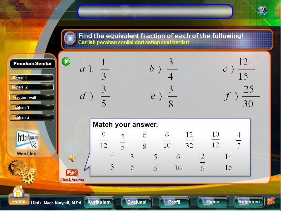 KurikulumEvaluasiProfil Referensi Oleh: Made Nuryadi, M.Pd ? Home Game Find the equivalent fraction using the fraction wall below. Carilah pecahan sen