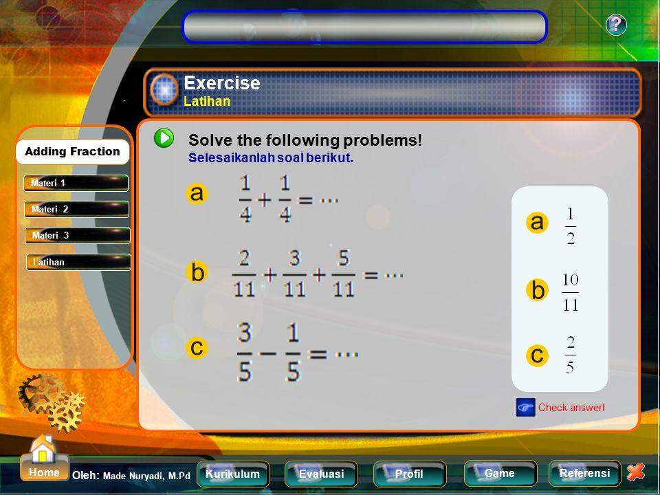 KurikulumEvaluasiProfil Referensi Oleh: Made Nuryadi, M.Pd ? Home Game Subtracting like Fraction mengurangakan pecahan penyebut yang sama Problem Fitr